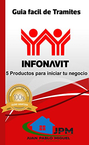 Guia Facil De Tramites Infonavit: 5 productos para iniciar tu negocio inmobiliario (guia facil de tramites hipotecarios nº 1)