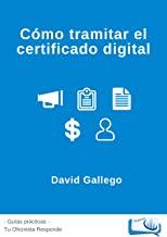 Como tramitar el Certificado Digital: Un trámite imprescindible para darte de alta como empresa o autónomo (Tu Oficinista Guías Prácticas nº 1)