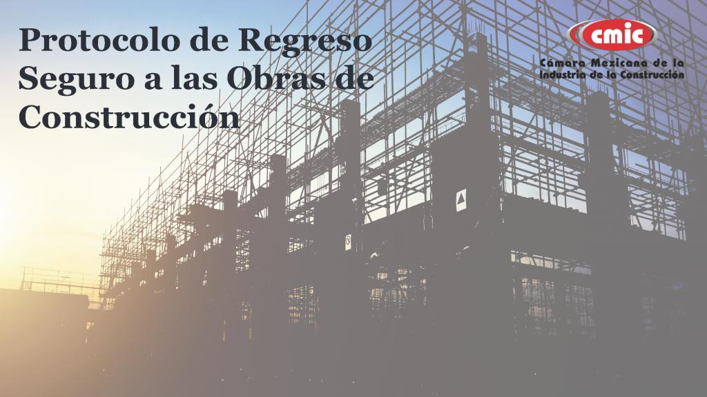 Protocolo de Regreso Seguro a las Obras de Construcción Cámara Mexicana de la Industria de la Construcción